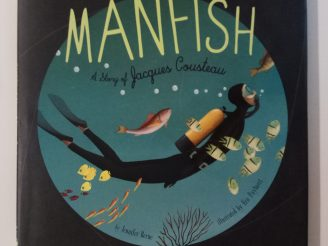 Manfish. A story of Jacques Cousteau. Jennifer Berne